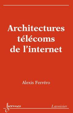Couverture de l'ouvrage Architectures télécoms de l'internet