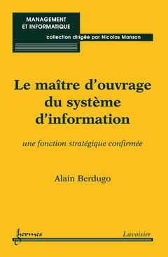 Couverture de l'ouvrage Le maître d'ouvrage du système d'information : une fonction stratégique confirmée (Management et informatique)