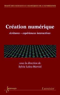 Couverture de l'ouvrage Création numérique : écritures expériences interactives