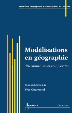 Couverture de l'ouvrage Modélisations en géographie : déterminismes et complexités