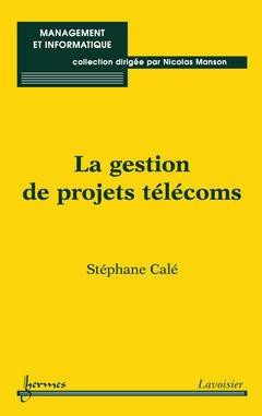 Couverture de l'ouvrage La gestion de projets télécoms (Management et informatique)