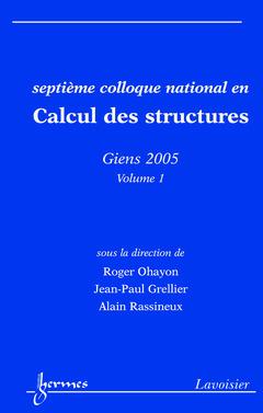 Couverture de l'ouvrage Calcul des structures Volume 1 (Septième colloque national, Giens 2005)