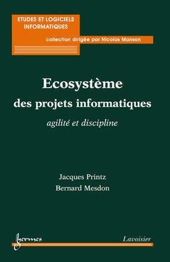 Couverture de l'ouvrage Ecosystème des projets informatiques : agilité et discipline