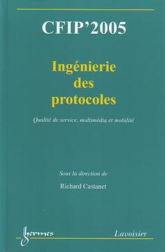 Couverture de l'ouvrage CFIP'2005 : ingénierie des protocoles, qualité de service, multimédia et mobilité (Actes du 11° Colloque sur l'Ingénierie des Protocoles)