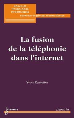 Couverture de l'ouvrage La fusion de la téléphonie dans l'internet