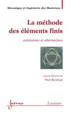 Couverture de l'ouvrage La méthode des éléments finis : extensions et alternatives