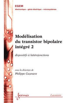 Couverture de l'ouvrage Modélisation du transistor bipolaire intégré 2 : dispositifs à hétérojonctions
