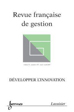 Couverture de l'ouvrage Développer l'innovation (Revue française de gestion Vol. 31 N° 155 mars / avril 2005)
