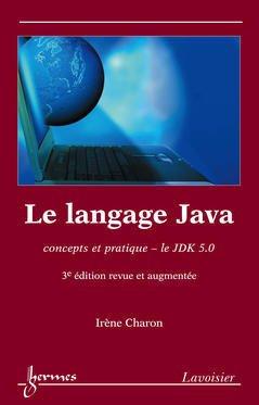 Couverture de l'ouvrage Le langage Java : concepts et pratique, le JDK 5.0 (3° Éd. revue et augmentée)