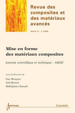 Couverture de l'ouvrage Mise en forme des matériaux composites : journée scientifique et technique - AMAC (Revue des composites et des matériaux avancés Vol. 15 N° 3/2005)