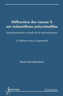 Couverture de l'ouvrage Diffraction des rayons X sur échantillons polycristallins : instrumentation et étude de la microstructure (2° Ed. revue et augmentée)