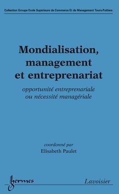 Couverture de l'ouvrage Mondialisation, management et entreprenariat : opportunité entreprenariale ou nécessité managériale