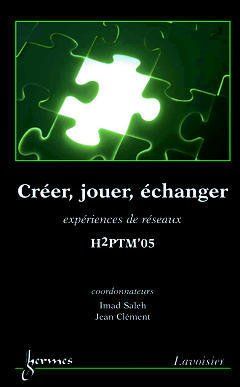 Couverture de l'ouvrage Créer, jouer, échanger : expériences de réseaux (H2PTM'05)
