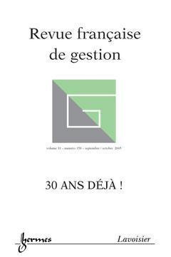 Couverture de l'ouvrage Revue française de gestion Vol. 31 N° 158 Septembre / Octobre 2005 : 30 ans déjà