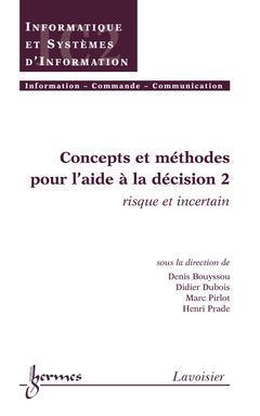 Couverture de l'ouvrage Concepts et méthodes pour l'aide à la décision 2 : risque et incertain