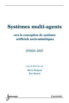 Couverture de l'ouvrage Systèmes multi-agents : vers la conception de systèmes artificiels socio-mimétiques (actes de JFSMA'2005)