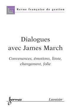 Couverture de l'ouvrage Dialogues avec James March: convenances, émotions, litote, changement, folie (Revue française de gestion Hors Série 2005)