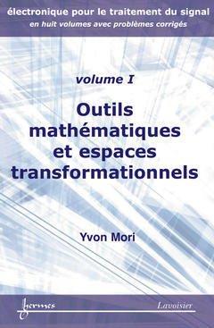 Couverture de l'ouvrage Outils mathématiques et espaces transformationnels (Électronique pour le traitement du signal avec problèmes corrigés Vol. 1)