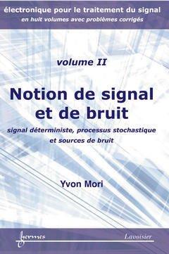 Couverture de l'ouvrage Notions de signal et de bruit : signal déterministe, processus stochastique et sources de bruit (Électronique pour le traitement du signal... Vol. 2)