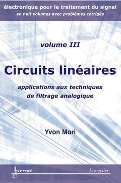 Couverture de l'ouvrage Circuits linéaires : applications aux techniques de filtrage analogique (Électronique pour le traitement du signal avec problèmes corrigés Vol. 3)