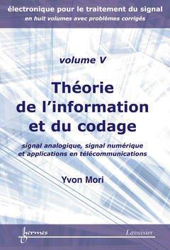 Couverture de l'ouvrage Théorie de l'information et du codage : signal analogique, signal numérique ... (Electronique pour le traitement du signal avec problèmes corrigés Vol. 5)