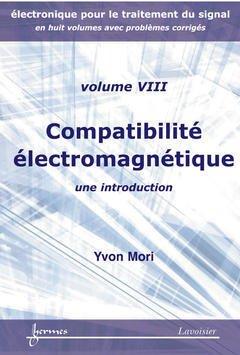 Couverture de l'ouvrage Compatibilité électromagnétique : une introduction (Electronique pour le traitement du signal Vol. 8 avec problèmes corrigés)
