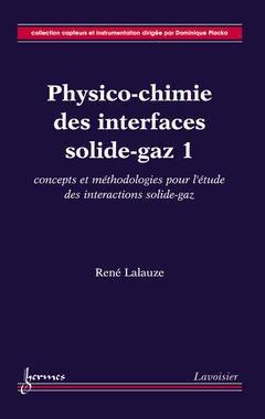 Couverture de l'ouvrage Physico-chimie des interfaces solide-gaz 1 : concepts et méthodologie pour l'étude des interactions solide-gaz