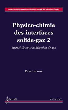 Couverture de l'ouvrage Physico-chimie des interfaces solidegaz 2 : dispositifs pour la détection de gaz