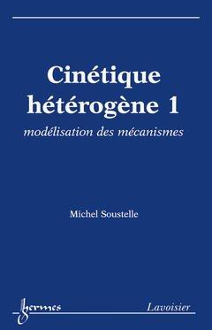 Couverture de l'ouvrage Cinétique hétérogène 1 : modélisation des mécanismes