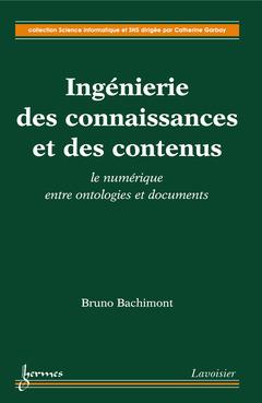 Couverture de l'ouvrage Ingénierie des connaissances et des contenus : le numérique entre ontologies et documents