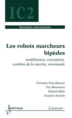Couverture de l'ouvrage Les robots marcheurs bipèdes : modélisation, conception, synthèse de la marche, commande