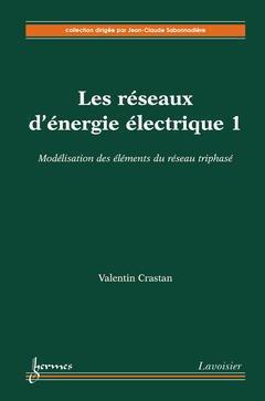Couverture de l'ouvrage Modélisation des éléments du réseau triphasé : les réseaux d'énergie électrique 1