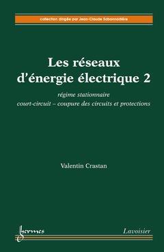 Couverture de l'ouvrage Régime stationnaire, court-circuit, coupure des circuits et protections : les réseaux d'énergie électrique 2