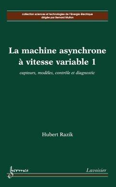 Couverture de l'ouvrage La machine asynchrone à vitesse variable 1 : capteurs, modèles, contrôle et diagnostic