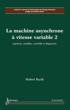 Couverture de l'ouvrage La machine asynchrone à vitesse variable 2 : capteurs, modèles, contrôle et diagnostic