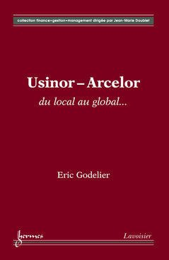 Couverture de l'ouvrage Usinor-Arcelor : du local au global...