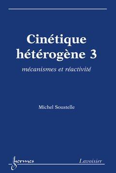 Couverture de l'ouvrage Cinétique hétérogène 3 : mécanismes et réactivité