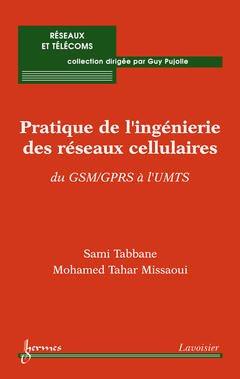 Couverture de l'ouvrage Pratique de l'ingénierie des réseaux cellulaires : du GSM/GPRS à l'UMTS