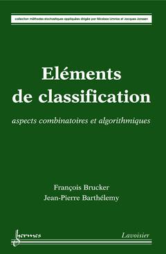 Couverture de l'ouvrage Éléments de classification : aspects combinatoires et algorithmiques