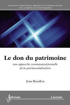 Couverture de l'ouvrage Le don du patrimoine : une approche communicationnelle de la patrimonialisation