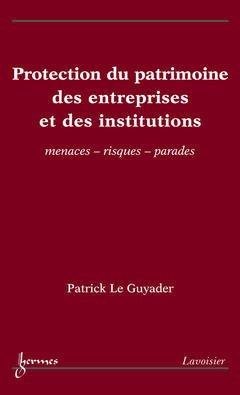 Couverture de l'ouvrage Protection du patrimoine des entreprises et des institutions : menaces - risques - parades