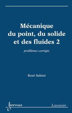 Couverture de l'ouvrage Mécanique du point, du solide et des fluides 2 : problèmes corrigés