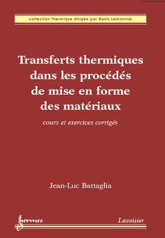 Couverture de l'ouvrage Transferts thermiques dans les procédés de mise en forme des matériaux : cours et exercices corrigés (Coll. Thermique)