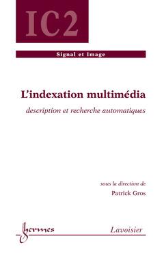 Couverture de l'ouvrage L'indexation multimédia : description et recherche automatiques
