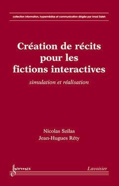 Cover of the book Création de récits pour les fictions interactives : simulation et réalisation