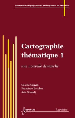 Couverture de l'ouvrage Cartographie thématique 1 : une nouvelle démarche