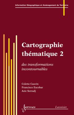 Couverture de l'ouvrage Cartographie thématique 2 : des transformations incontournables