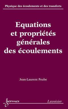 Couverture de l'ouvrage Équations et propriétés générales des écoulements (Physique des écoulements et des transferts Vol. 1)