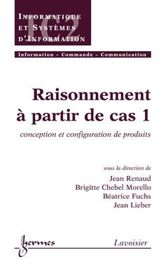 Couverture de l'ouvrage Raisonnement à partir de cas 1 : conception et configuration de produits