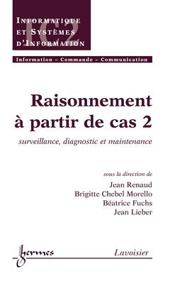 Couverture de l'ouvrage Raisonnement à partir de cas 2 : surveillance, diagnostic et maintenance